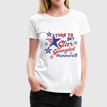 Spangled 4thJULY Time to Get Star Spangled Hammered - Women's Premium T-Shirt
