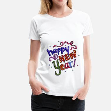 Happy New Year Happy New Year - Women's Premium T-Shirt