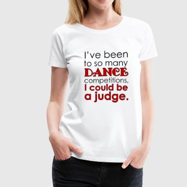 Funny Dance Mom Dad Judge - Women's Premium T-Shirt