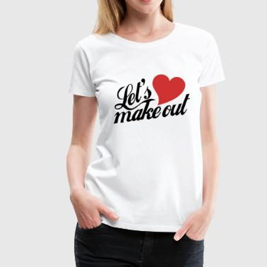Let's make out - Women's Premium T-Shirt