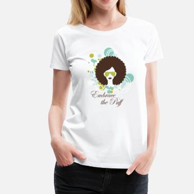 Hair Puffs Embrace the Puff - Women's Premium T-Shirt