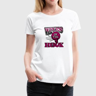 Wives of the Hook - Women's Premium T-Shirt