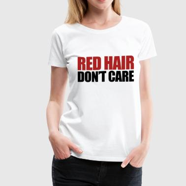 Red Hair Don't Care - Women's Premium T-Shirt
