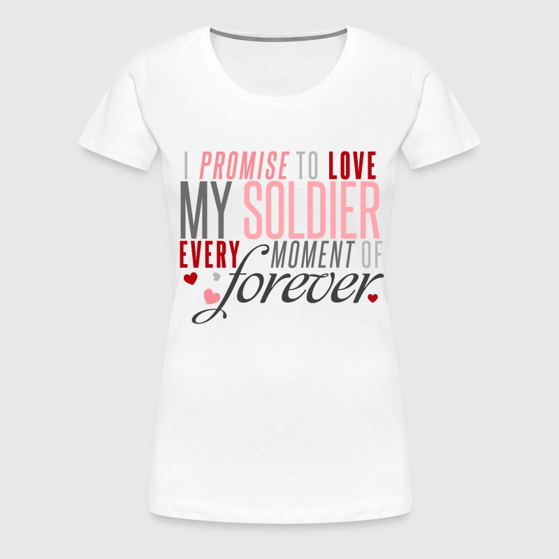 I Promise to Love my Soldier every Moment of Forev - Women's Premium T-Shirt