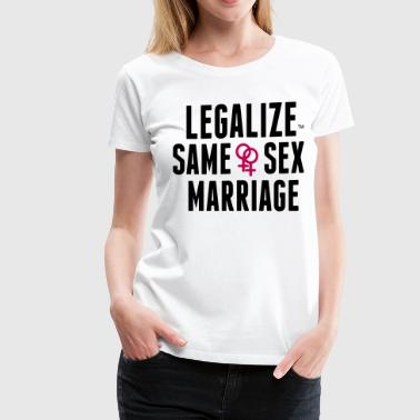 I Support Same Sex Marriage LEGALIZE SAME SEX MARRIAGE - Women's Premium T-Shirt