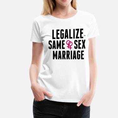 Same-sex Marriage LEGALIZE SAME SEX MARRIAGE - Women's Premium T-Shirt