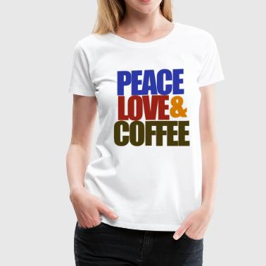 Peace love and coffee - Women's Premium T-Shirt