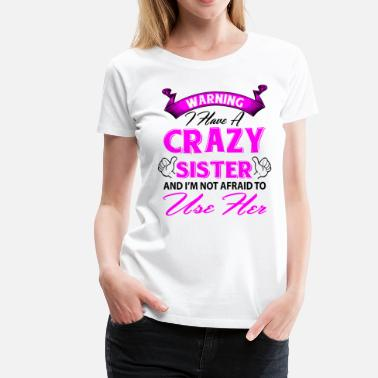 Crazy Sister Warning I have a crazy sister and I'm not afraid  - Women's Premium T-Shirt