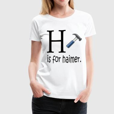 Funny H is for Haimer Tools Education - Women's Premium T-Shirt