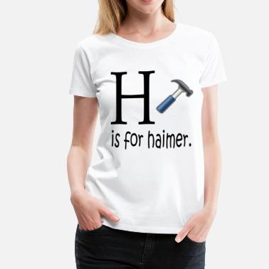 Peen Funny H is for Haimer Tools Education - Women's Premium T-Shirt