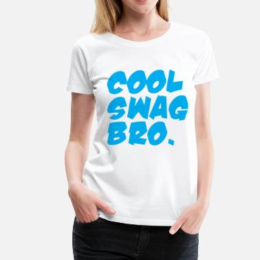 Swag Bro Cool Swag Bro - Women's Premium T-Shirt