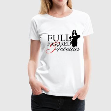 Full Figured & Fabulous - Women's Premium T-Shirt