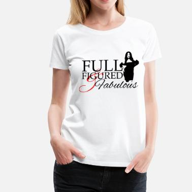 Full Figured Full Figured & Fabulous - Women's Premium T-Shirt