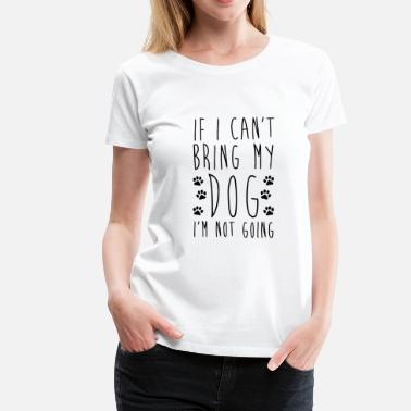 House Keeper If I Can't Bring My Dog I'm Not Going - Women's Premium T-Shirt