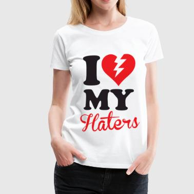 I Love My Haters - Women's Premium T-Shirt