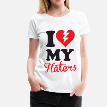 I-love-my-haters I Love My Haters - Women's Premium T-Shirt