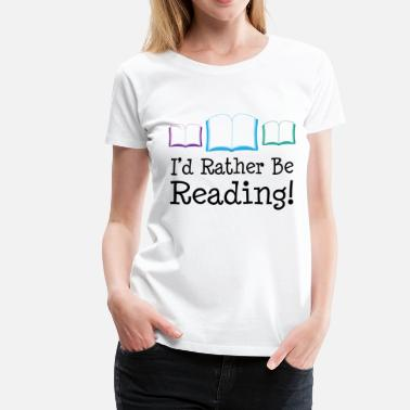 Storytime Books I'd Rather Be Reading - Women's Premium T-Shirt