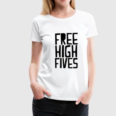 Five free high fives - Women's Premium T-Shirt