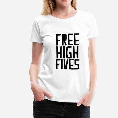 Free High Five free high fives - Women's Premium T-Shirt