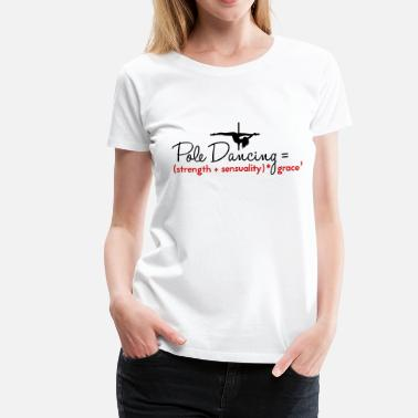 Sensual Stripper pole dancing = strength + sensuality - Women's Premium T-Shirt