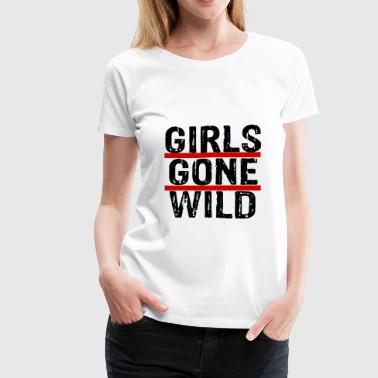 GIRLS GONE WILD - Women's Premium T-Shirt