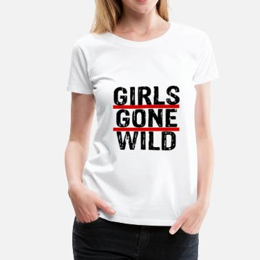 Girls Gone Wild GIRLS GONE WILD - Women's Premium T-Shirt