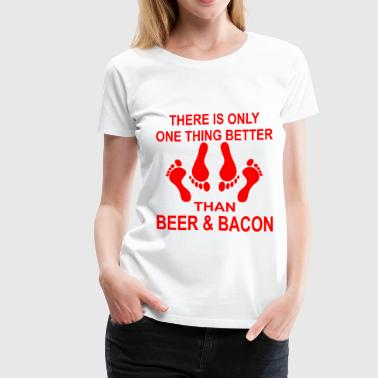 One Thing Better Than Beer & Bacon, Sex - Women's Premium T-Shirt