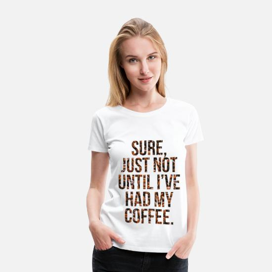 Cool T-Shirts - Not Before My Coffee - Women's Premium T-Shirt white