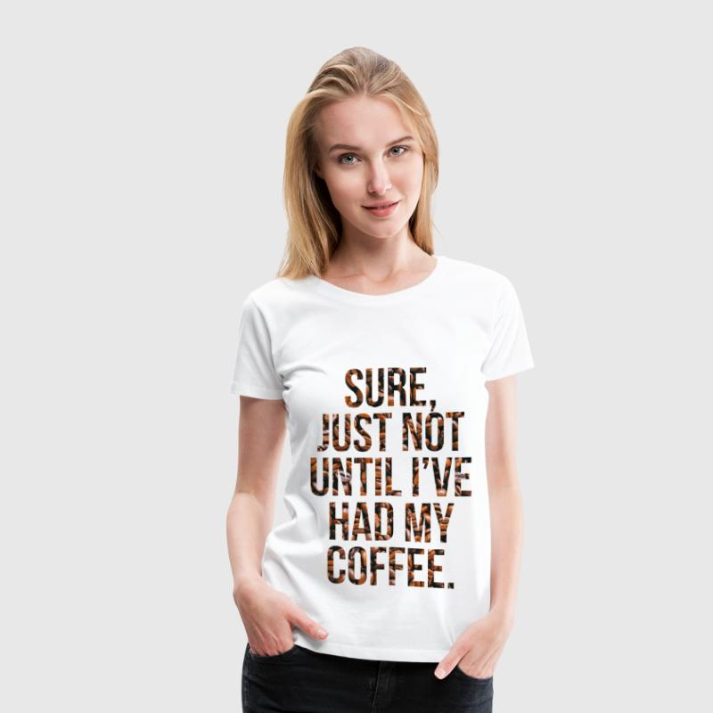 Not Before My Coffee - Women's Premium T-Shirt