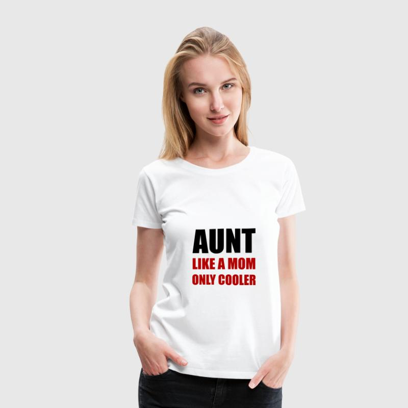Aunt Like Mom Only Cooler - Women's Premium T-Shirt