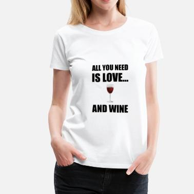 All You Need Is Love All Need Love Wine - Women's Premium T-Shirt