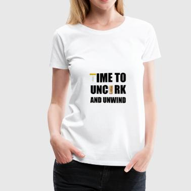 Time To Uncork And Unwind - Women's Premium T-Shirt