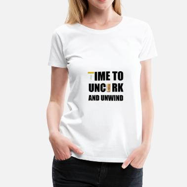 Uncorked Time To Uncork And Unwind - Women's Premium T-Shirt