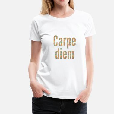 Diem Seize The Day carpe diem, seize the day - Women's Premium T-Shirt