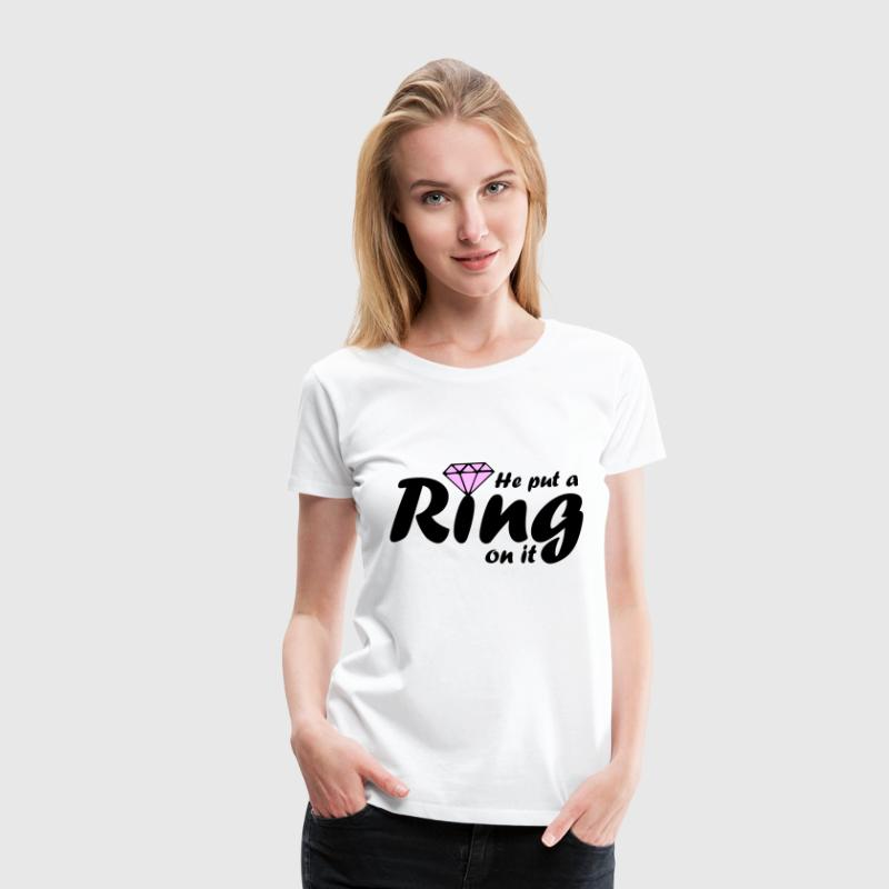 Put a Ring On It - Women's Premium T-Shirt