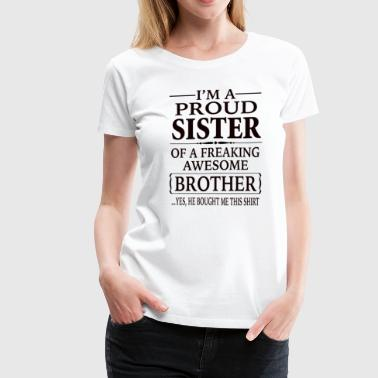 Im A Proud Sister Of A Freaking Awesome Brother I'm A Proud Sister Of A Freaking Awesome Brother - Women's Premium T-Shirt