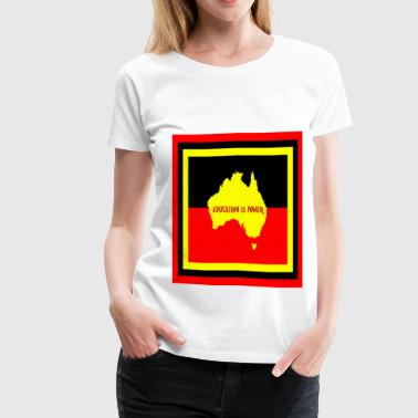 Aboriginal Flag EDUCATION IS POWER - Women's Premium T-Shirt