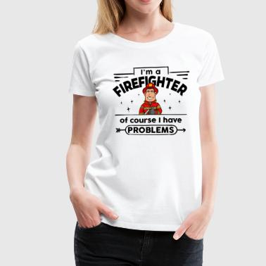 Proud Firefighter - with Problems - Women's Premium T-Shirt