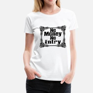 Treasure No Money, No Entry - Women's Premium T-Shirt