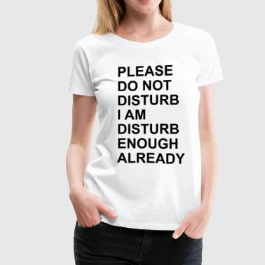 Do Not Disturb Do Not Disturb - Women's Premium T-Shirt
