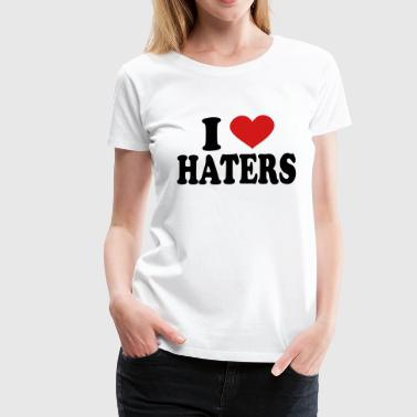I Love haters - Women's Premium T-Shirt
