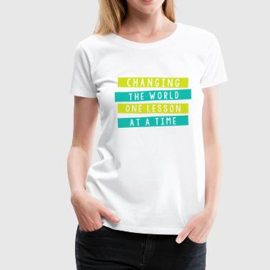 changing the world one lesson at a time - Women's Premium T-Shirt