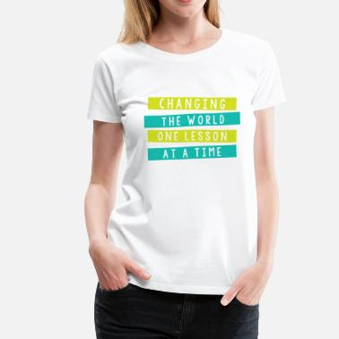 Time-to-change-the-world changing the world one lesson at a time - Women's Premium T-Shirt