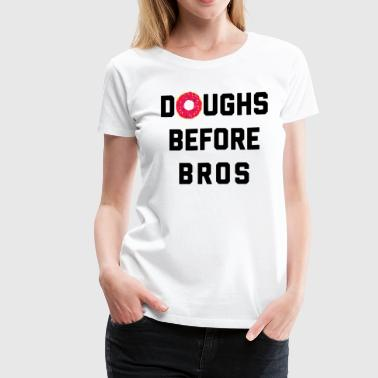 Funny Quotes Bro Doughs Before Bros Funny Quote - Women's Premium T-Shirt
