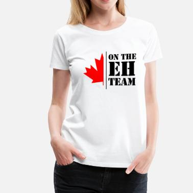 Eh on the eh team - Women's Premium T-Shirt