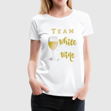 Team White Wine - Women's Premium T-Shirt