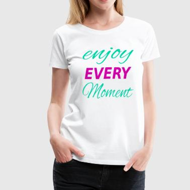 Enjoy - Women's Premium T-Shirt