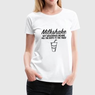 Milkshake Fuck All Sex Fucking Porno Present - Women's Premium T-Shirt