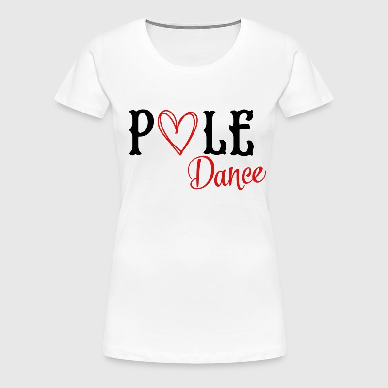 I love pole dance - Women's Premium T-Shirt