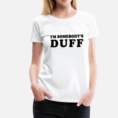 Duff IM SOMEBODYS DUFF - Women's Premium T-Shirt